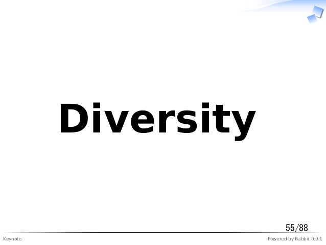 Keynote Powered by Rabbit 0.9.1  Diversity  55/88