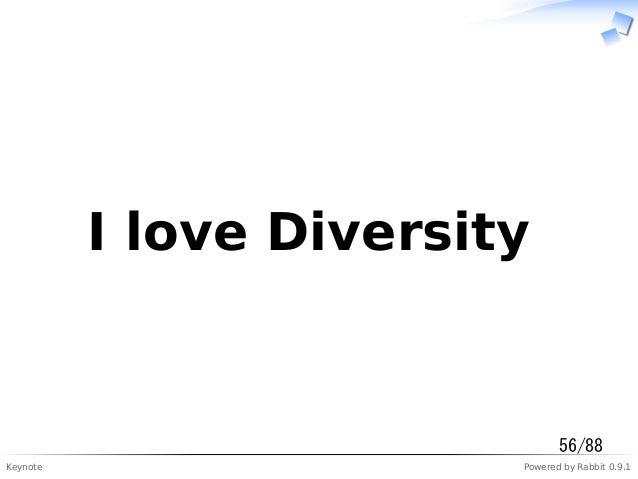 Keynote Powered by Rabbit 0.9.1  I love Diversity  56/88