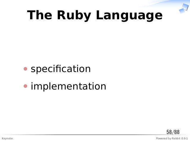 Keynote Powered by Rabbit 0.9.1 The Ruby Language specification implementation 58/88