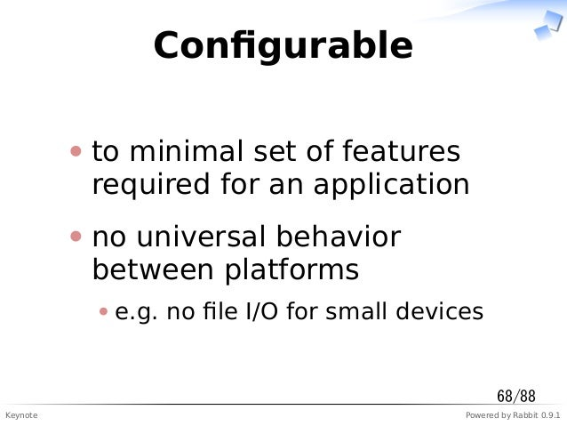 Keynote Powered by Rabbit 0.9.1 Configurable to minimal set of features required for an application no universal behavior b...