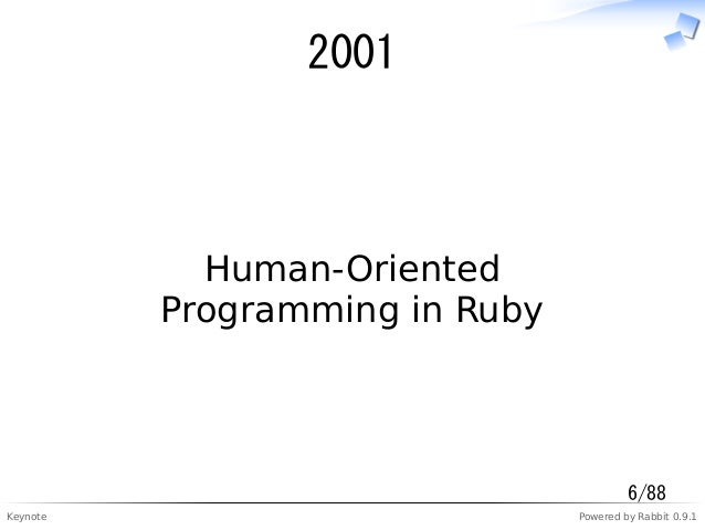 Keynote Powered by Rabbit 0.9.1 2001 Human-Oriented Programming in Ruby 6/88