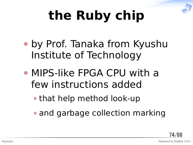 Keynote Powered by Rabbit 0.9.1 the Ruby chip by Prof. Tanaka from Kyushu Institute of Technology MIPS-like FPGA CPU with ...