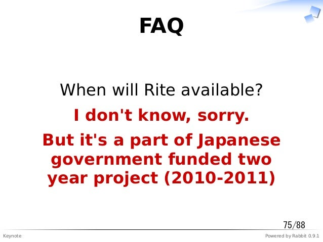 Keynote Powered by Rabbit 0.9.1 FAQ When will Rite available? I don't know, sorry. But it's a part of Japanese government ...
