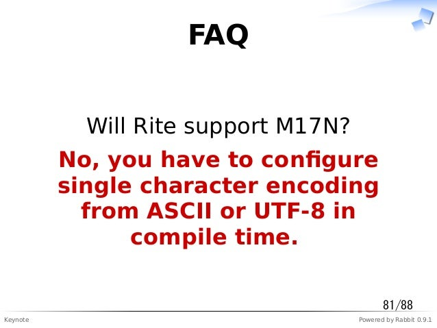 Keynote Powered by Rabbit 0.9.1 FAQ Will Rite support M17N? No, you have to configure single character encoding from ASCII ...