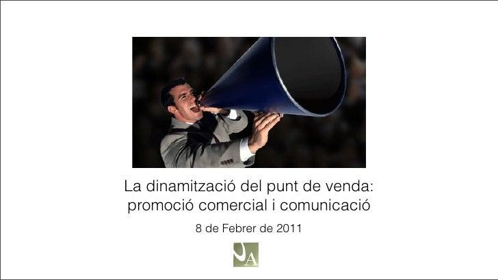 La dinamització del punt de venda:promoció comercial i comunicació         8 de Febrer de 2011