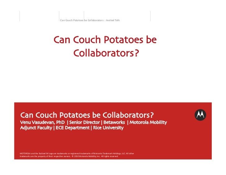 Can Couch Potatoes be Collaborators? Can Couch Potatoes be Collaborators? Venu Vasudevan, PhD    Senior Director   Betawor...