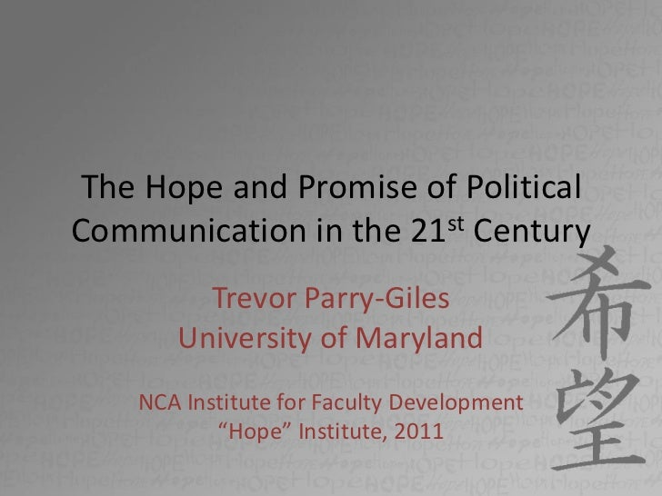 The Hope and Promise of Political Communication in the 21st Century<br />Trevor Parry-Giles<br />University of Maryland<br...