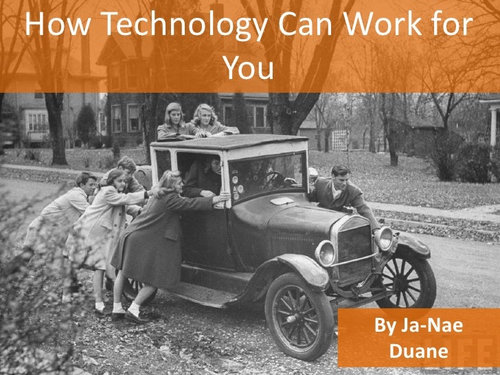 How Technology Can Work for           You                     By Ja-Nae                      Duane