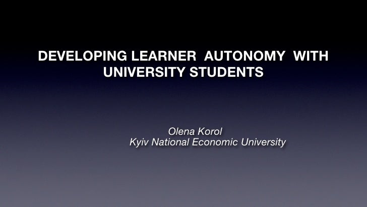 DEVELOPING LEARNER AUTONOMY WITH       UNIVERSITY STUDENTS                  Olena Korol          Kyiv National Economic Un...