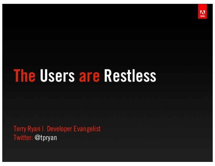 The Users are RestlessTerry Ryan   Developer EvangelistTwitter: @tpryan