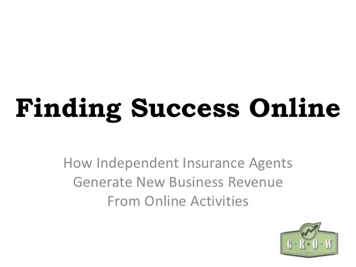 Finding Success Online   How Independent Insurance Agents    Generate New Business Revenue         From Online Activities