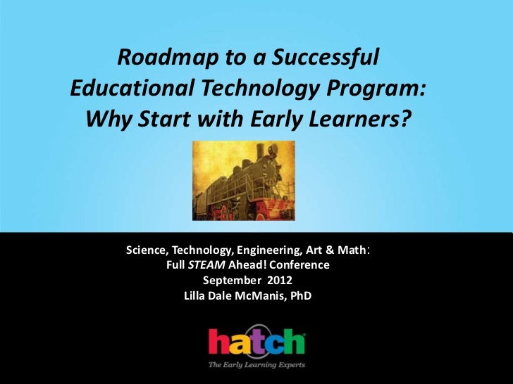 Roadmap to a SuccessfulEducational Technology Program: Why Start with Early Learners?    Science, Technology, Engineering,...