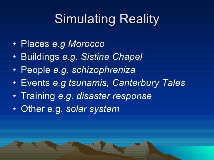 Simulating Reality <ul><li>Places  e.g Morocco </li></ul><ul><li>Buildings  e.g. Sistine Chapel </li></ul><ul><li>People  ...