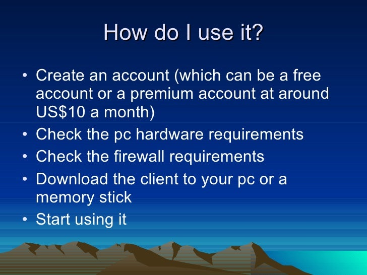 How do I use it? <ul><li>Create an account (which can be a free account or a premium account at around US$10 a month) </li...