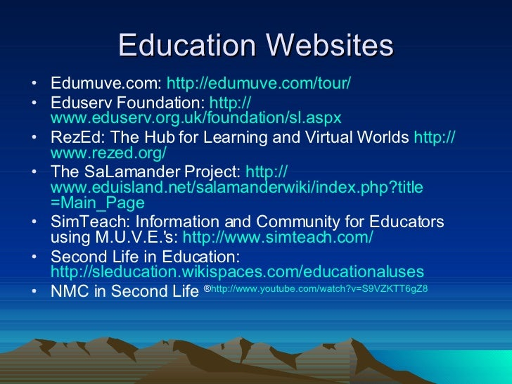 Education Websites <ul><li>Edumuve.com:  http:// edumuve.com /tour/ </li></ul><ul><li>Eduserv Foundation:  http:// www.edu...