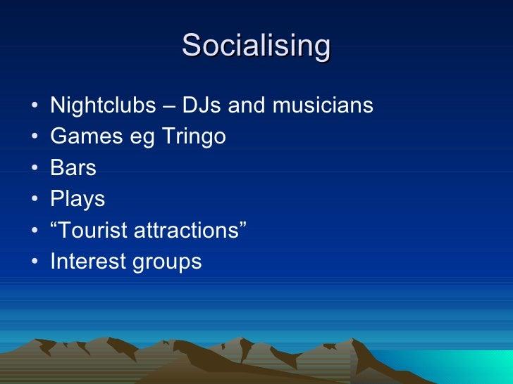 Socialising <ul><li>Nightclubs – DJs and musicians </li></ul><ul><li>Games eg Tringo </li></ul><ul><li>Bars </li></ul><ul>...