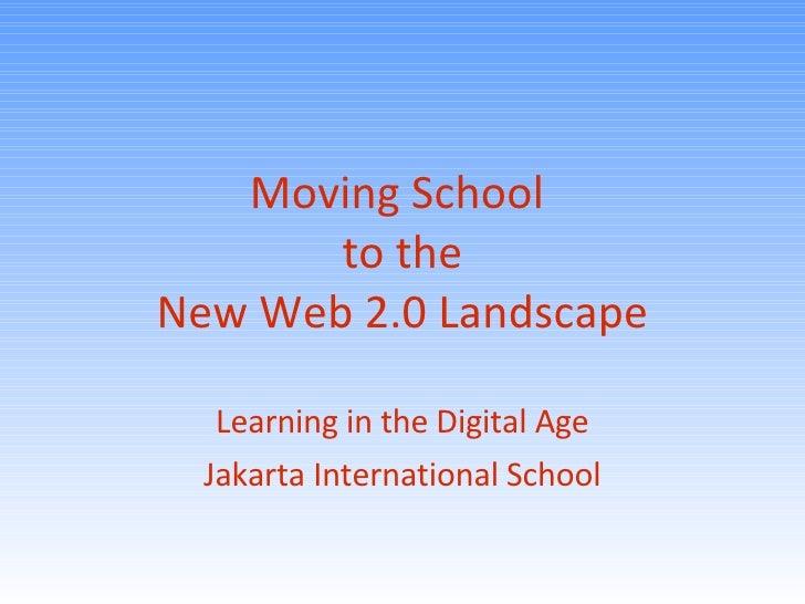 Moving School  to the New Web 2.0 Landscape Learning in the Digital Age Jakarta International School