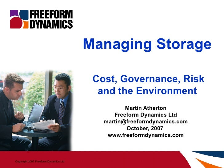 Managing Storage    Cost, Governance, Risk and the Environment Martin Atherton Freeform Dynamics Ltd [email_address] Octob...