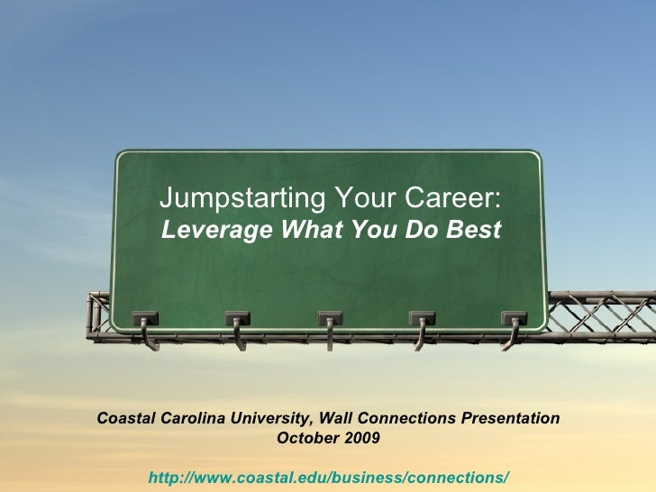 Coastal Carolina University, Wall Connections Presentation October 2009 http://www.coastal.edu/business/connections/ Jumps...