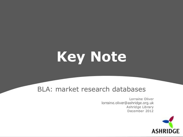 Key NoteBLA: market research databases                                  Lorraine Oliver                 lorraine.oliver@as...