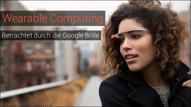 Wearable Computing Betrachtet durch die Google Brille