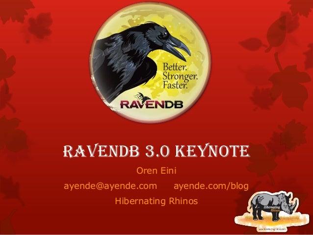 RavenDB 3.0 Keynote Oren Eini ayende@ayende.com ayende.com/blog Hibernating Rhinos
