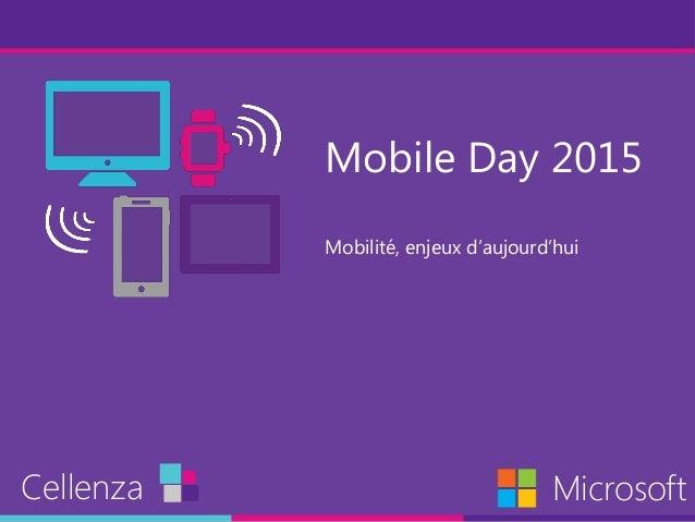 Mobile Day 2015 Mobilité, enjeux d'aujourd'hui Cellenza Microsoft