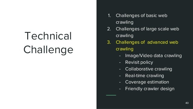 Technical Challenge 1. Challenges of basic web crawling 2. Challenges of large scale web crawling 3. Challenges of advance...