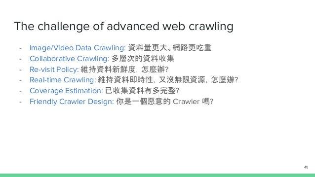 - Image/Video Data Crawling: 資料量更大、網路更吃重 - Collaborative Crawling: 多層次的資料收集 - Re-visit Policy: 維持資料新鮮度,怎麼辦? - Real-time Cr...