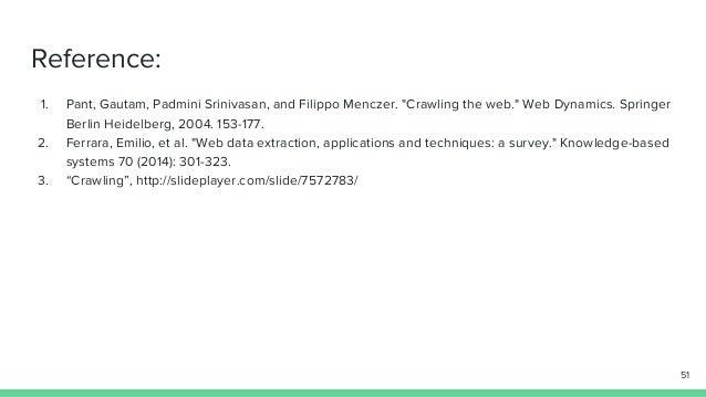 "Reference: 1. Pant, Gautam, Padmini Srinivasan, and Filippo Menczer. ""Crawling the web."" Web Dynamics. Springer Berlin Hei..."
