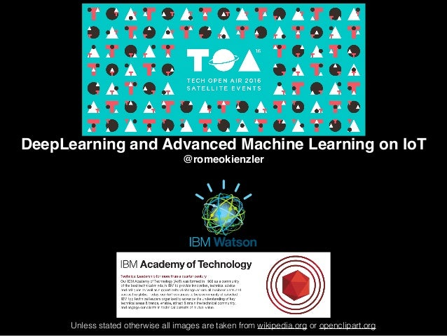 Unless stated otherwise all images are taken from wikipedia.org or openclipart.org DeepLearning and Advanced Machine Learn...