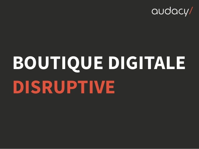 BOUTIQUE DIGITALE DISRUPTIVE
