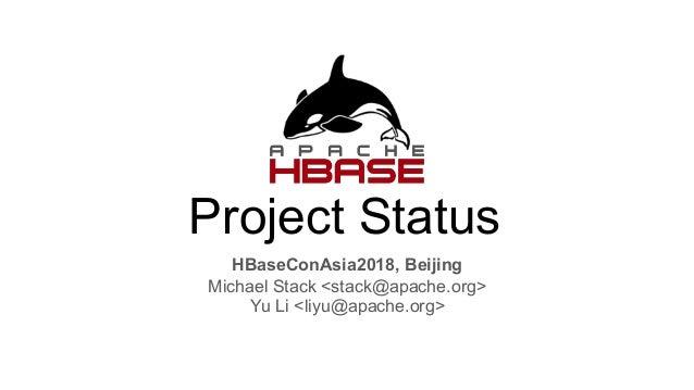 Project Status HBaseConAsia2018, Beijing Michael Stack <stack@apache.org> Yu Li <liyu@apache.org>