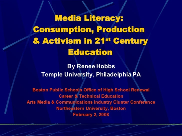 Media Literacy:  Consumption, Production  & Activism in 21 st  Century Education <ul><li>By Renee Hobbs </li></ul><ul><li>...