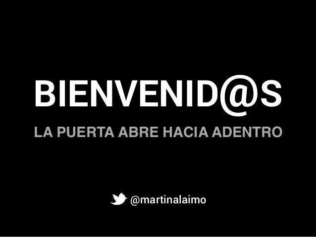 BIENVENID@S LA PUERTA ABRE HACIA ADENTRO @martinalaimo