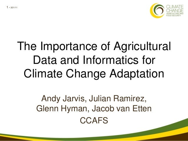 1 • 3/21/11The Importance of AgriculturalData and Informatics forClimate Change AdaptationAndy Jarvis, Julian Ramirez,Glen...