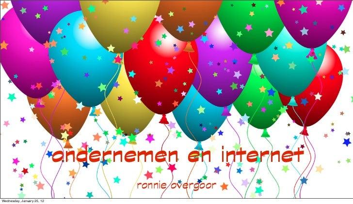 ondernemen en internet                                   ronnie overgoorWednesday, January 25, 12