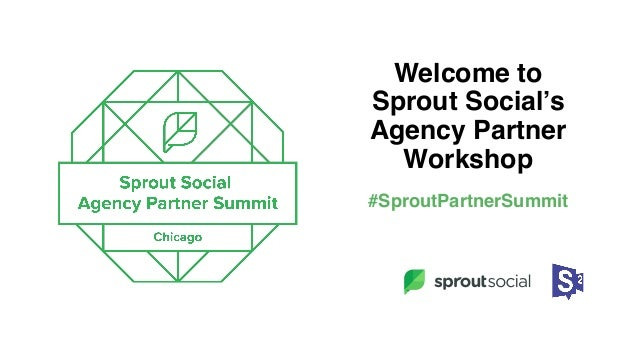 Welcome to Sprout Social's Agency Partner Workshop #SproutPartnerSummit