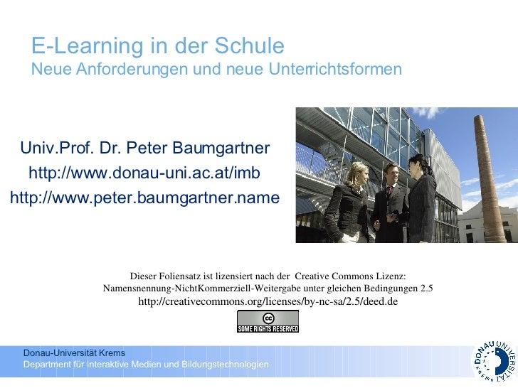 E-Learning in der Schule  Neue Anforderungen und neue Unterrichtsformen Univ.Prof. Dr. Peter Baumgartner http://www.donau-...