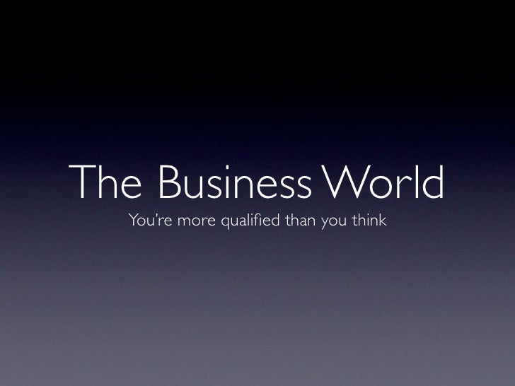 The Business World   You're more qualified than you think