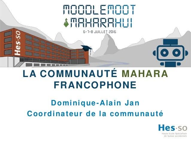 LA COMMUNAUTÉ MAHARA FRANCOPHONE Dominique-Alain Jan Coordinateur de la communauté