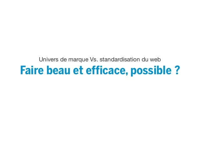 Univers de marque Vs. standardisation du web Faire beau et efficace, possible ?