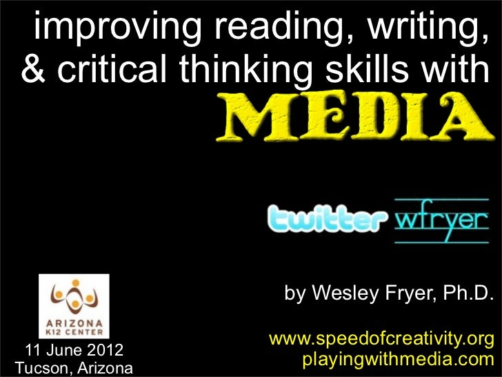 improving reading, writing,& critical thinking skills with                   by Wesley Fryer, Ph.D.                  www.s...