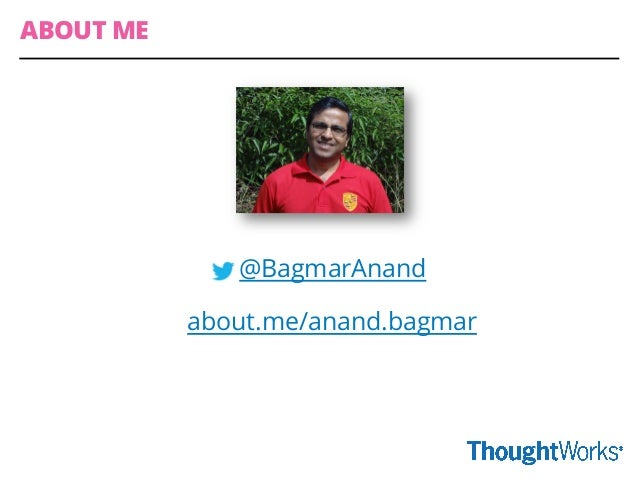 @BagmarAnand about.me/anand.bagmar ABOUT ME