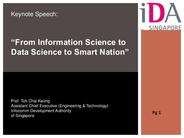 "Keynote Speech: ""From Information Science to Data Science to Smart Nation"" Prof. Toh Chai Keong Assistant Chief Executive ..."