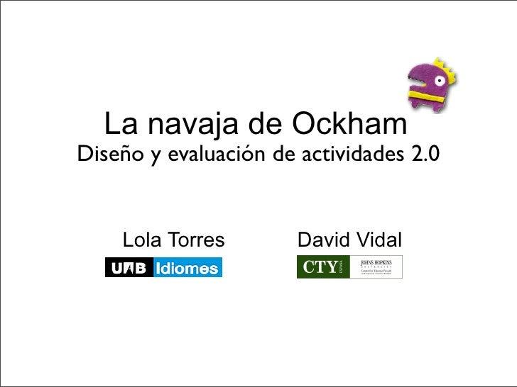 La navaja de Ockham Diseño y evaluación de actividades 2.0       Lola Torres        David Vidal