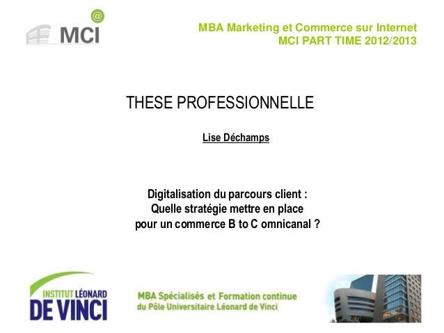 Lise Déchamps – Thèse professionnelle – 2013 – P 1 THESE PROFESSIONNELLE MBA Marketing et Commerce sur Internet MCI PART T...