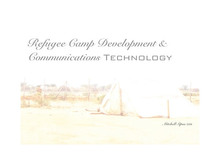 Refugee Camp Development & Communications Technology                             Mitchell Sipus 2008