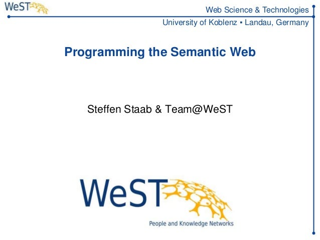 Steffen Staab staab@uni-koblenz.de 1WeST Web Science & Technologies University of Koblenz ▪ Landau, Germany Programming th...