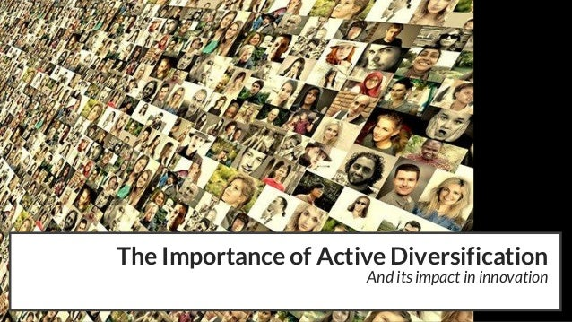 The Importance of Active Diversification And its impact in innovation